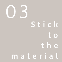 03 Stick to the material